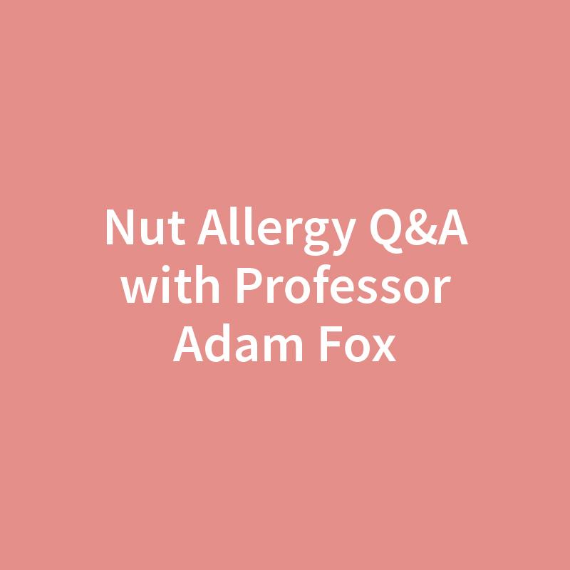 nut allergy Q&A with Professor Adam Fox and Annabel Karmel